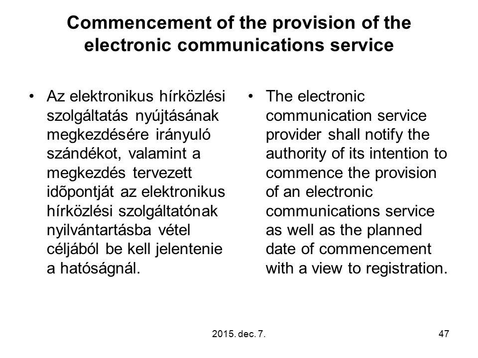 2015. dec. 7.47 Commencement of the provision of the electronic communications service Az elektronikus hírközlési szolgáltatás nyújtásának megkezdésér