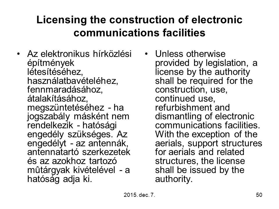 2015. dec. 7.50 Licensing the construction of electronic communications facilities Az elektronikus hírközlési építmények létesítéséhez, használatbavét