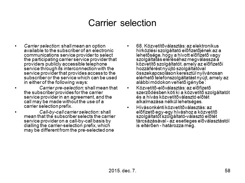 2015. dec. 7.58 Carrier selection Carrier selection: shall mean an option available to the subscriber of an electronic communications service provider