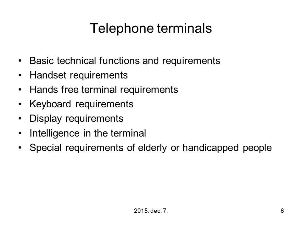 2015. dec. 7.6 Telephone terminals Basic technical functions and requirements Handset requirements Hands free terminal requirements Keyboard requireme