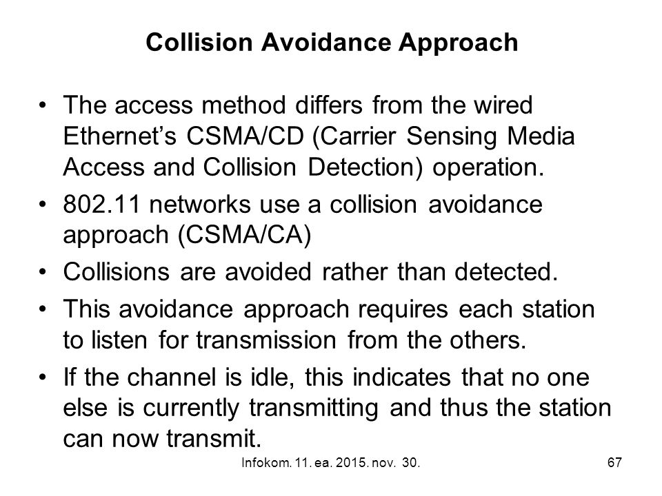 Infokom. 11. ea. 2015. nov. 30.67 Collision Avoidance Approach The access method differs from the wired Ethernet's CSMA/CD (Carrier Sensing Media Acce