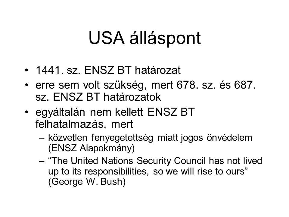 USA álláspont 1441. sz. ENSZ BT határozat erre sem volt szükség, mert 678. sz. és 687. sz. ENSZ BT határozatok egyáltalán nem kellett ENSZ BT felhatal