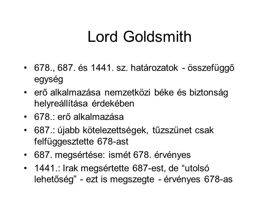 Lord Goldsmith 678., 687. és 1441. sz. határozatok - összefüggő egység erő alkalmazása nemzetközi béke és biztonság helyreállítása érdekében 678.: erő