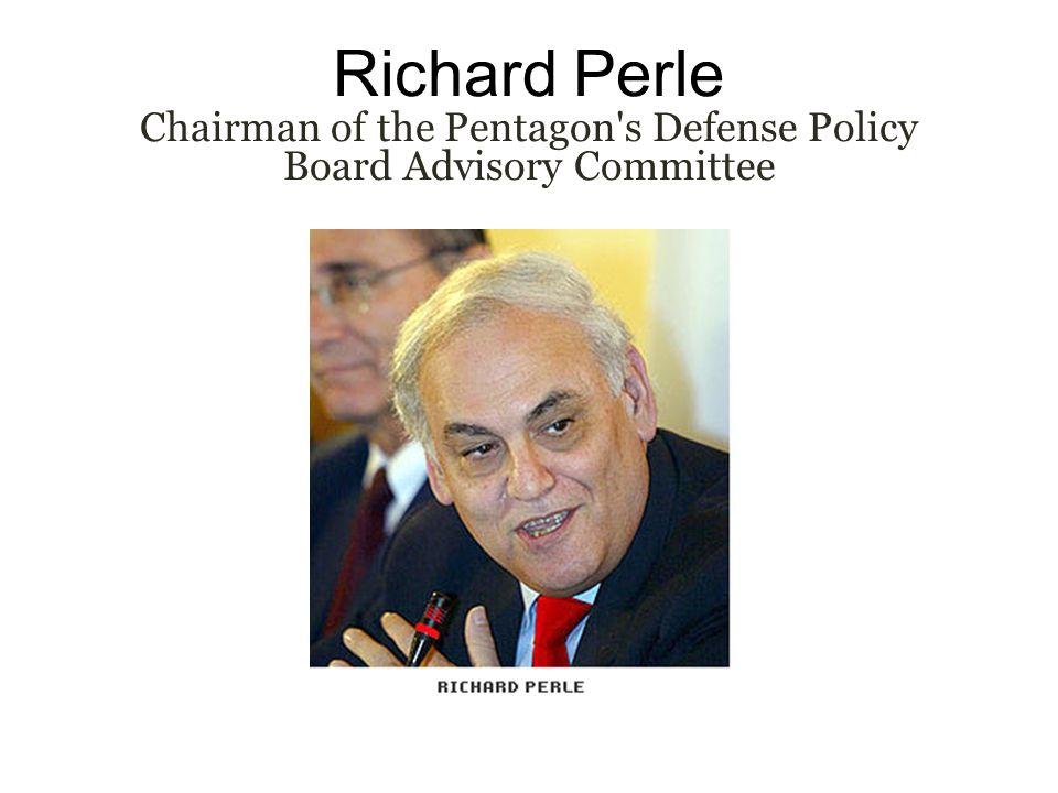 Richard Perle Chairman of the Pentagon's Defense Policy Board Advisory Committee