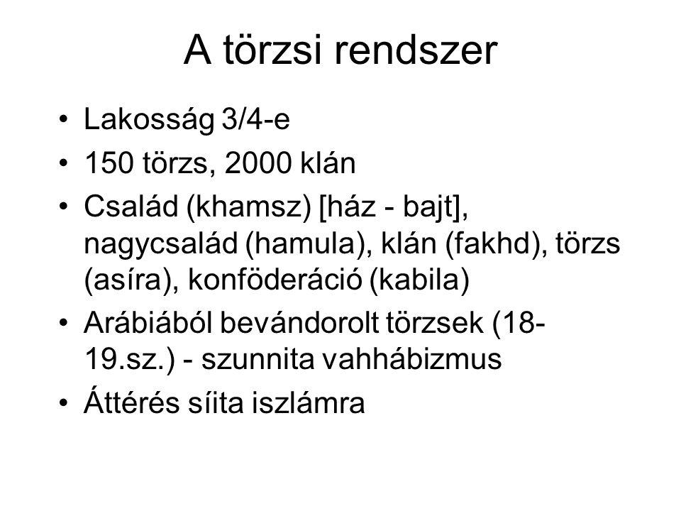 A törzsi rendszer Lakosság 3/4-e 150 törzs, 2000 klán Család (khamsz) [ház - bajt], nagycsalád (hamula), klán (fakhd), törzs (asíra), konföderáció (kabila) Arábiából bevándorolt törzsek (18- 19.sz.) - szunnita vahhábizmus Áttérés síita iszlámra