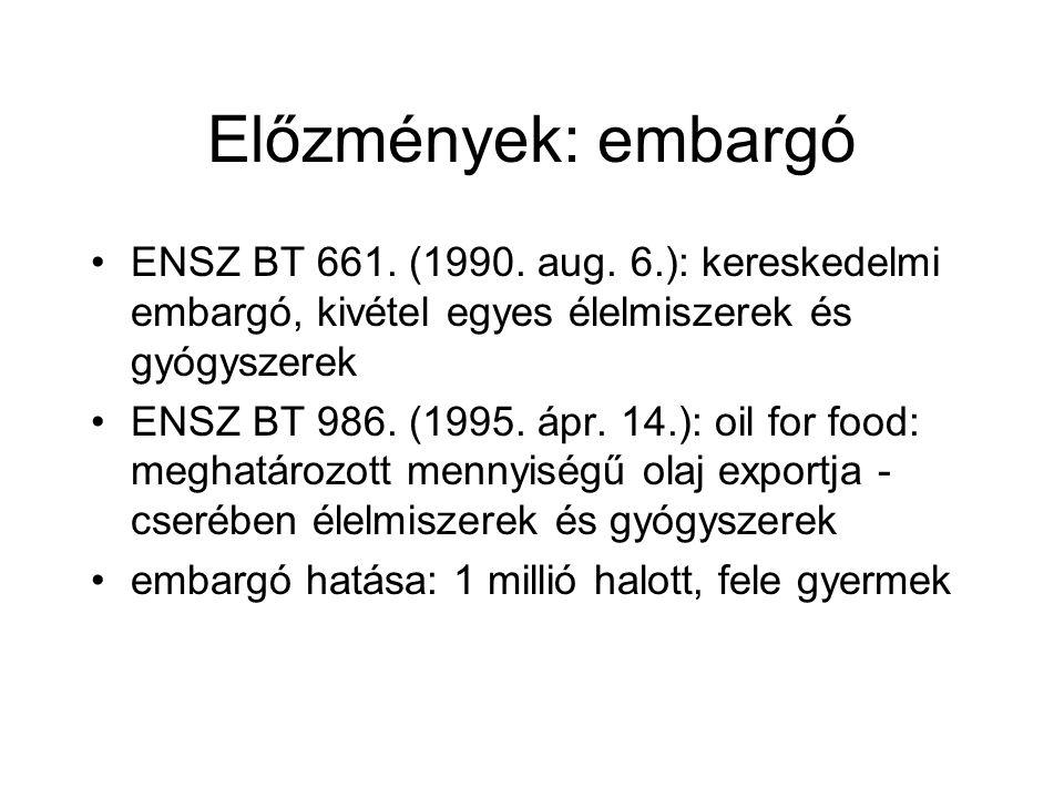 Előzmények: embargó ENSZ BT 661. (1990. aug. 6.): kereskedelmi embargó, kivétel egyes élelmiszerek és gyógyszerek ENSZ BT 986. (1995. ápr. 14.): oil f