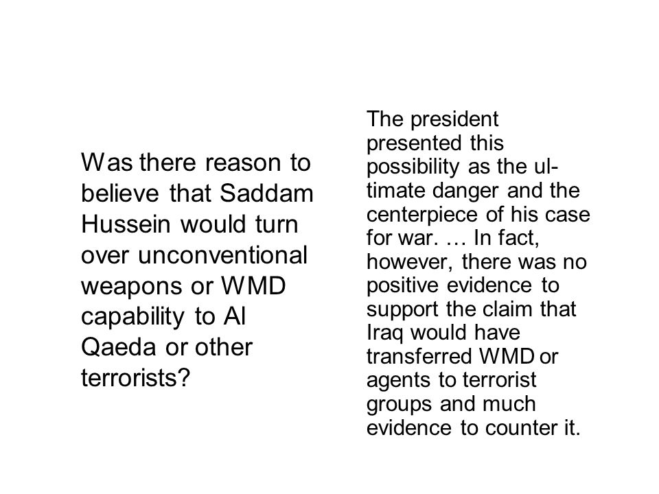 Was there reason to believe that Saddam Hussein would turn over unconventional weapons or WMD capability to Al Qaeda or other terrorists? The presiden
