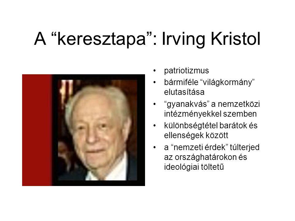 A keresztapa : Irving Kristol patriotizmus bármiféle világkormány elutasítása gyanakvás a nemzetközi intézményekkel szemben különbségtétel barátok és ellenségek között a nemzeti érdek túlterjed az országhatárokon és ideológiai töltetű