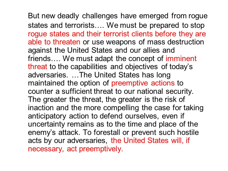 But new deadly challenges have emerged from rogue states and terrorists…. We must be prepared to stop rogue states and their terrorist clients before