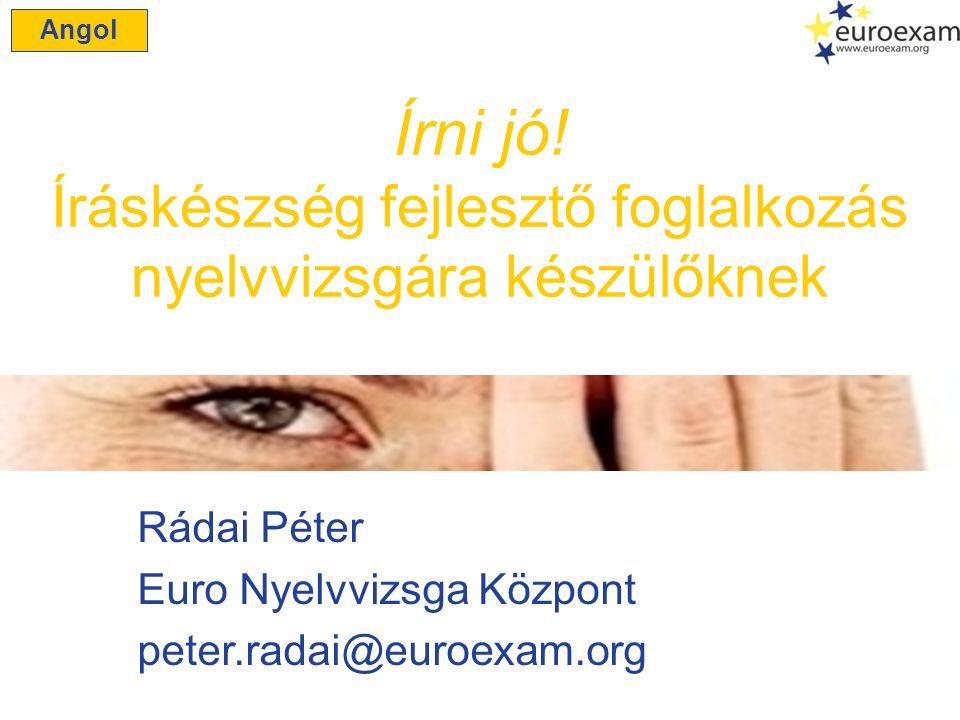 Rádai Péter Euro Nyelvvizsga Központ peter.radai@euroexam.org Írni jó.
