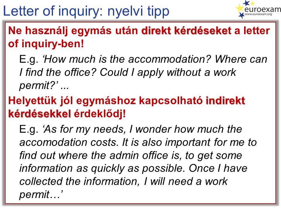Letter of inquiry: nyelvi tipp direkt kérdéseke Ne használj egymás után direkt kérdéseket a letter of inquiry-ben.