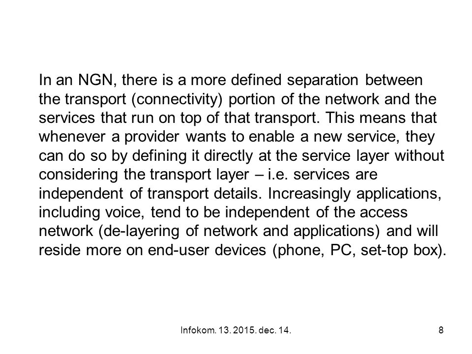 Infokom. 13. 2015. dec. 14.7 In the wired access network, NGN implies the migration from the dual system of legacy voice next to xDSL setup in local e