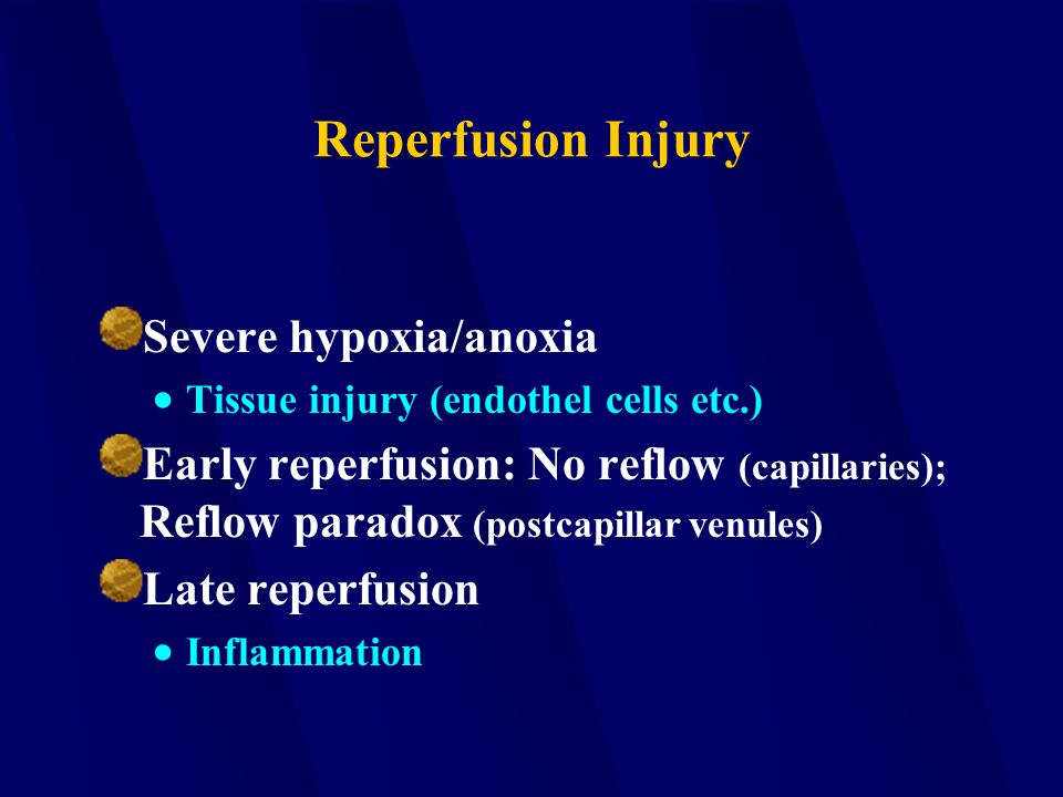 Reperfusion Injury Severe hypoxia/anoxia  Tissue injury (endothel cells etc.) Early reperfusion: No reflow (capillaries); Reflow paradox (postcapillar venules) Late reperfusion  Inflammation