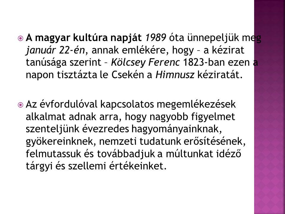  A magyar kultúra napját 1989 óta ünnepeljük meg január 22-én, annak emlékére, hogy – a kézirat tanúsága szerint – Kölcsey Ferenc 1823-ban ezen a nap