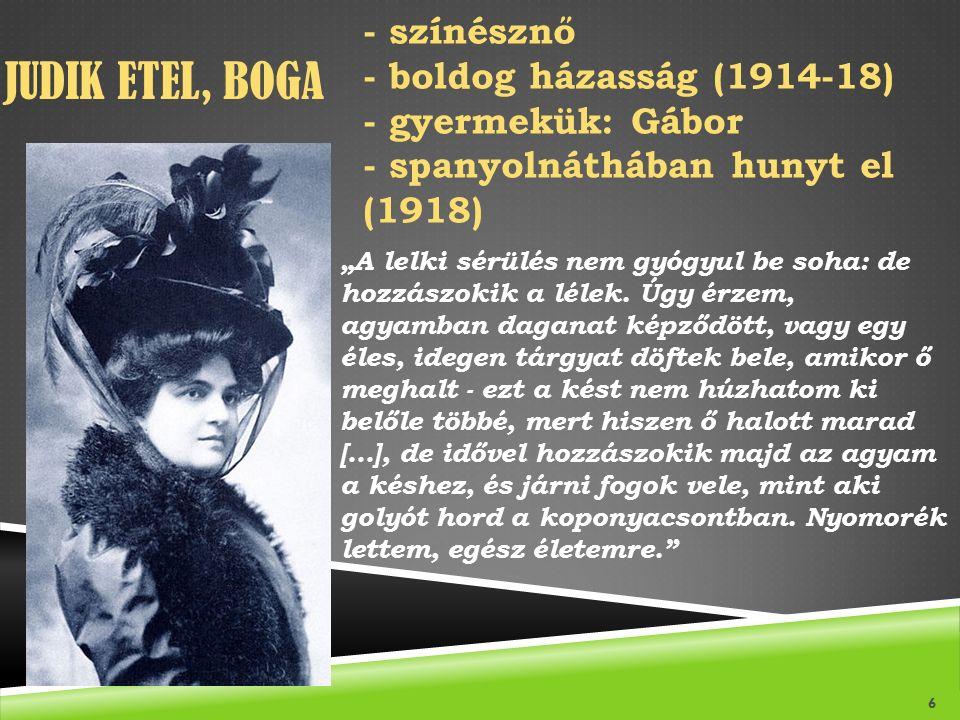 """JUDIK ETEL, BOGA 6 - színésznő - boldog házasság (1914-18) - gyermekük: Gábor - spanyolnáthában hunyt el (1918) """"A lelki sérülés nem gyógyul be soha: de hozzászokik a lélek."""