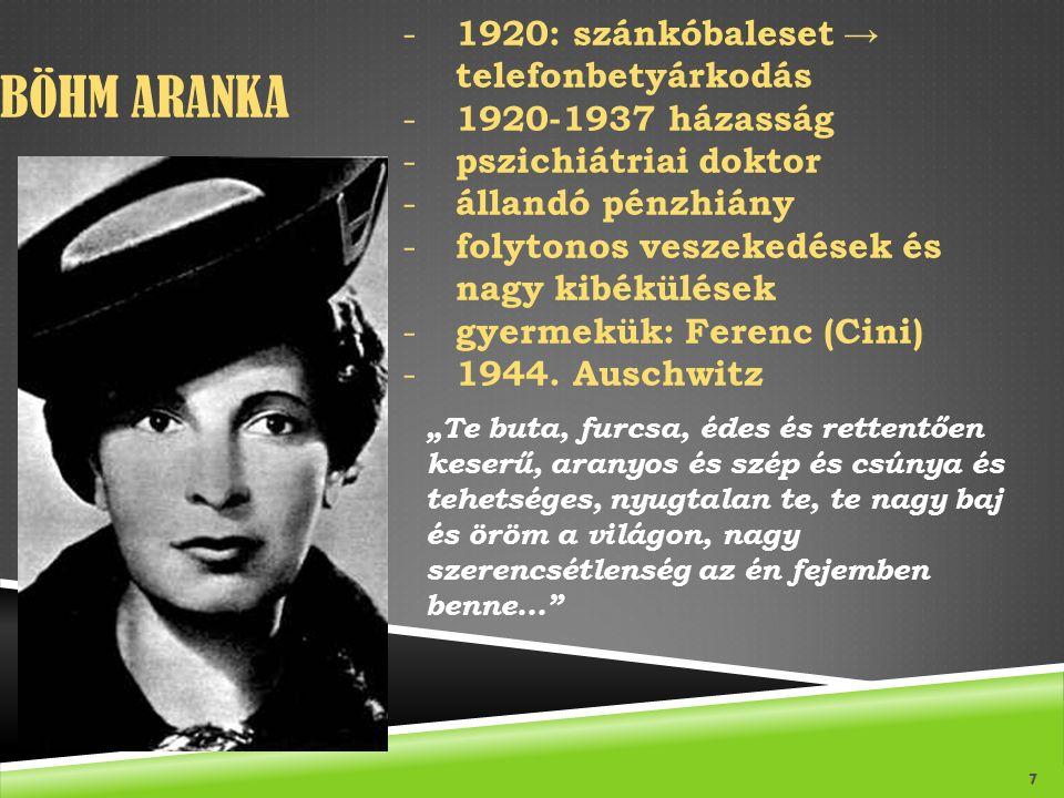 BÖHM ARANKA 7 - 1920: szánkóbaleset → telefonbetyárkodás - 1920-1937 házasság - pszichiátriai doktor - állandó pénzhiány - folytonos veszekedések és nagy kibékülések - gyermekük: Ferenc (Cini) - 1944.