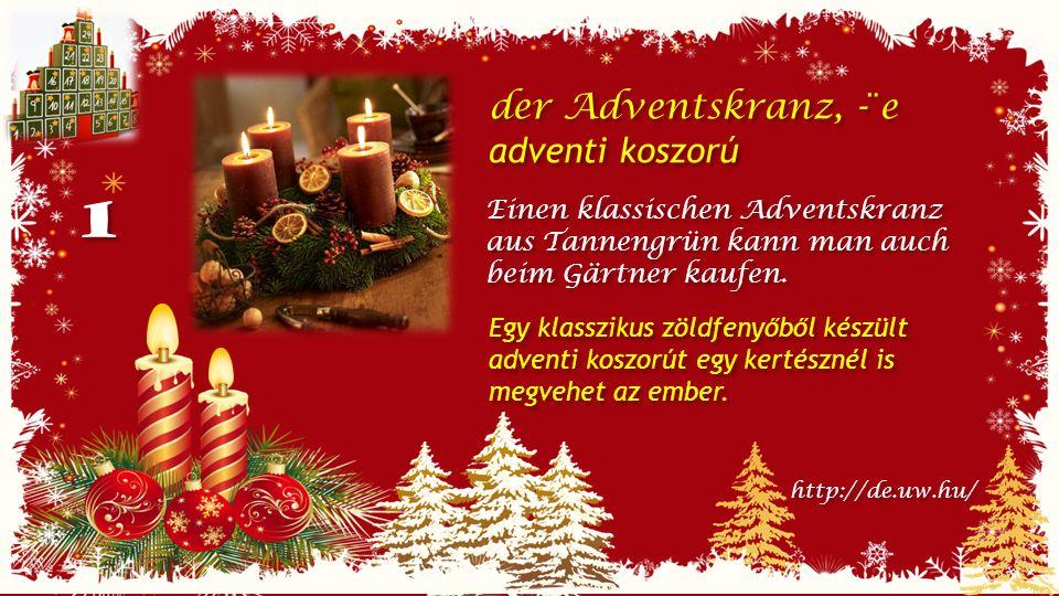 1 1 der Adventskranz, -¨e adventi koszorú der Adventskranz, -¨e adventi koszorú Einen klassischen Adventskranz aus Tannengrün kann man auch beim Gärtner kaufen.