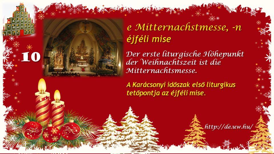 10 e Mitternachstmesse, -n éjféli mise e Mitternachstmesse, -n éjféli mise Der erste liturgische Höhepunkt der Weihnachtszeit ist die Mitternachtsmesse.