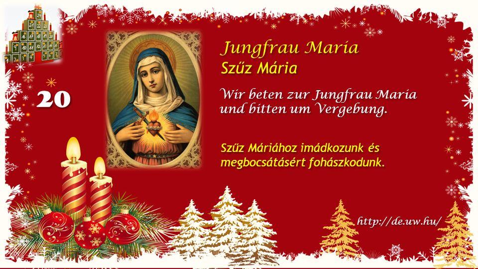 20 Jungfrau Maria Szűz Mária Jungfrau Maria Szűz Mária Wir beten zur Jungfrau Maria und bitten um Vergebung.