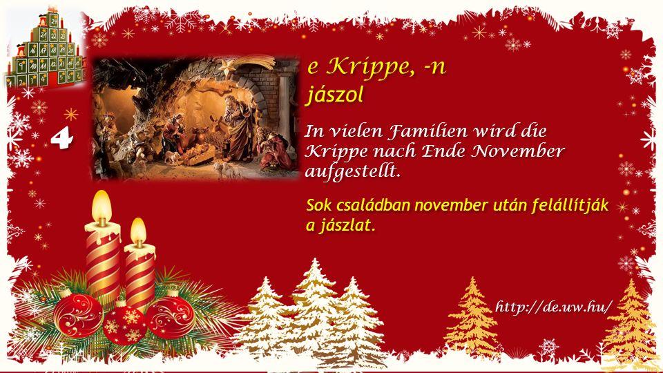 4 4 e Krippe, -n jászol e Krippe, -n jászol In vielen Familien wird die Krippe nach Ende November aufgestellt.