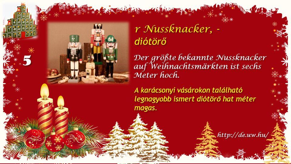 5 5 r Nussknacker, - diótörő r Nussknacker, - diótörő Der größte bekannte Nussknacker auf Weihnachtsmärkten ist sechs Meter hoch.