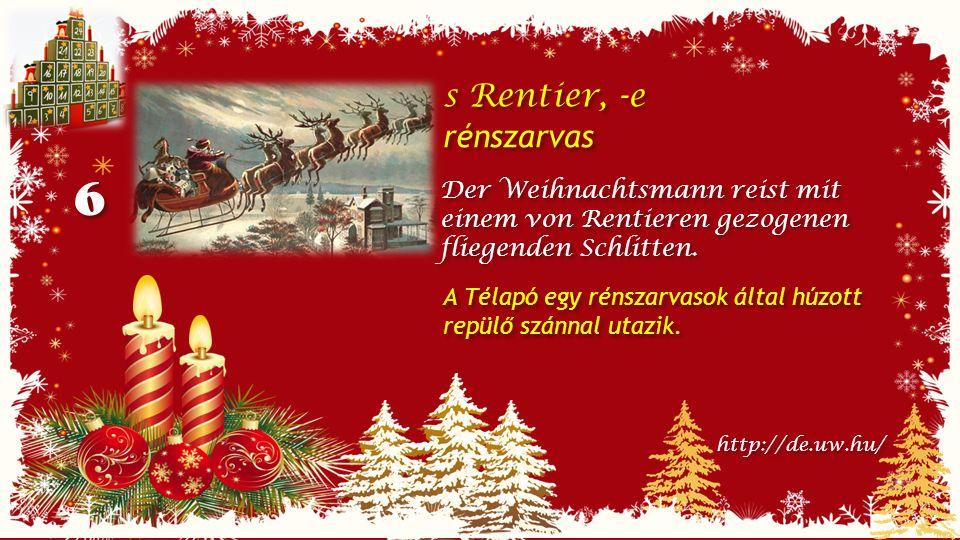 6 6 s Rentier, -e rénszarvas s Rentier, -e rénszarvas Der Weihnachtsmann reist mit einem von Rentieren gezogenen fliegenden Schlitten.