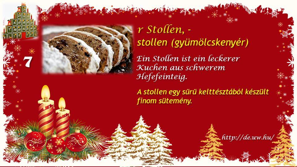 7 7 r Stollen, - stollen (gyümölcskenyér) r Stollen, - stollen (gyümölcskenyér) Ein Stollen ist ein leckerer Kuchen aus schwerem Hefefeinteig.