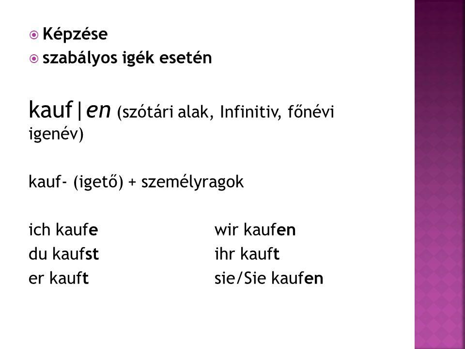  Képzése  szabályos igék esetén kauf|en (szótári alak, Infinitiv, főnévi igenév) kauf- (igető) + személyragok ich kaufewir kaufen du kaufstihr kauft er kauftsie/Sie kaufen