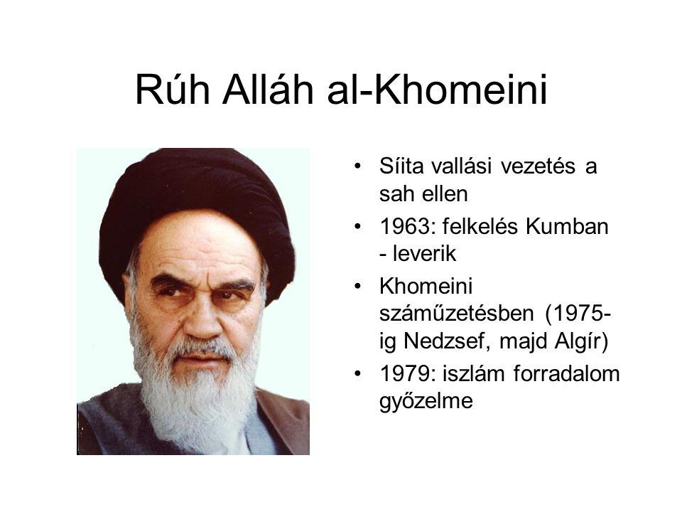 Rúh Alláh al-Khomeini Síita vallási vezetés a sah ellen 1963: felkelés Kumban - leverik Khomeini száműzetésben (1975- ig Nedzsef, majd Algír) 1979: is
