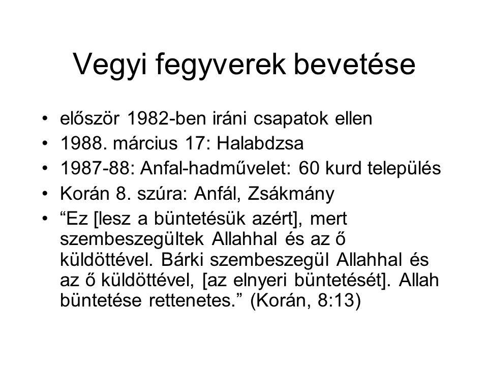 Vegyi fegyverek bevetése először 1982-ben iráni csapatok ellen 1988. március 17: Halabdzsa 1987-88: Anfal-hadművelet: 60 kurd település Korán 8. szúra