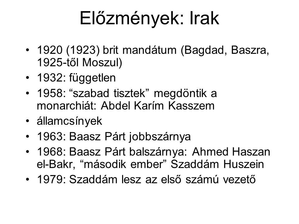 """Előzmények: Irak 1920 (1923) brit mandátum (Bagdad, Baszra, 1925-től Moszul) 1932: független 1958: """"szabad tisztek"""" megdöntik a monarchiát: Abdel Karí"""