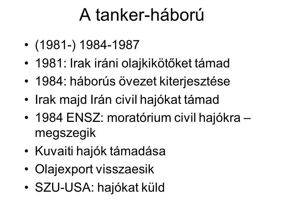 A tanker-háború (1981-) 1984-1987 1981: Irak iráni olajkikötőket támad 1984: háborús övezet kiterjesztése Irak majd Irán civil hajókat támad 1984 ENSZ