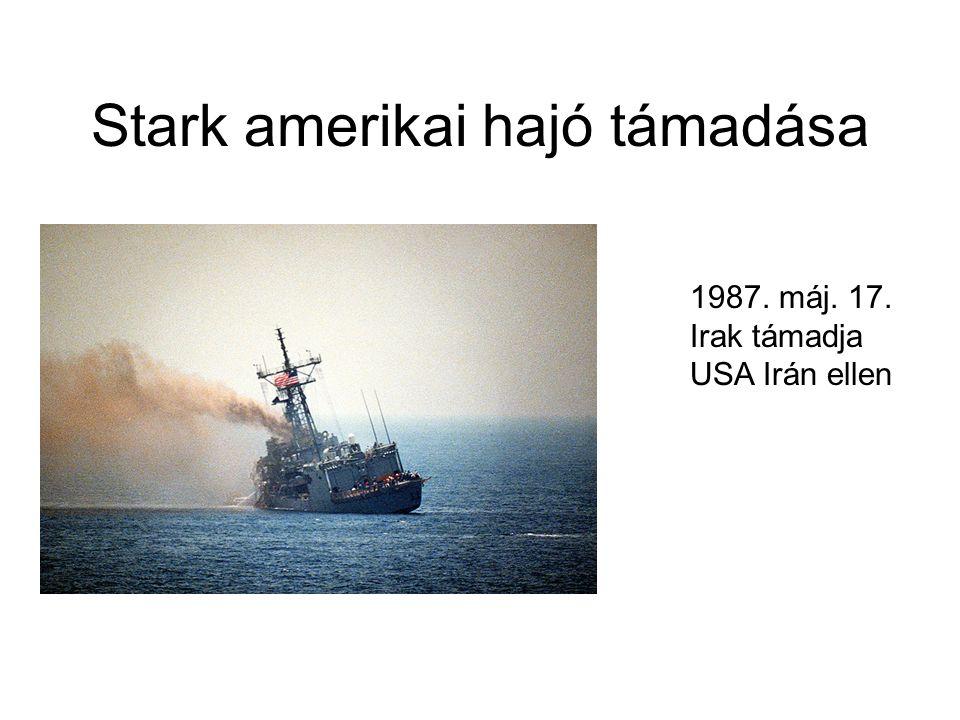 Stark amerikai hajó támadása 1987. máj. 17. Irak támadja USA Irán ellen