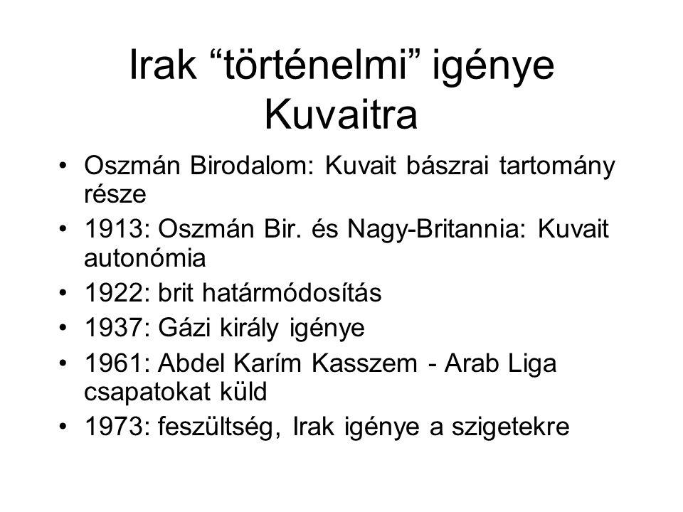 """Irak """"történelmi"""" igénye Kuvaitra Oszmán Birodalom: Kuvait bászrai tartomány része 1913: Oszmán Bir. és Nagy-Britannia: Kuvait autonómia 1922: brit ha"""