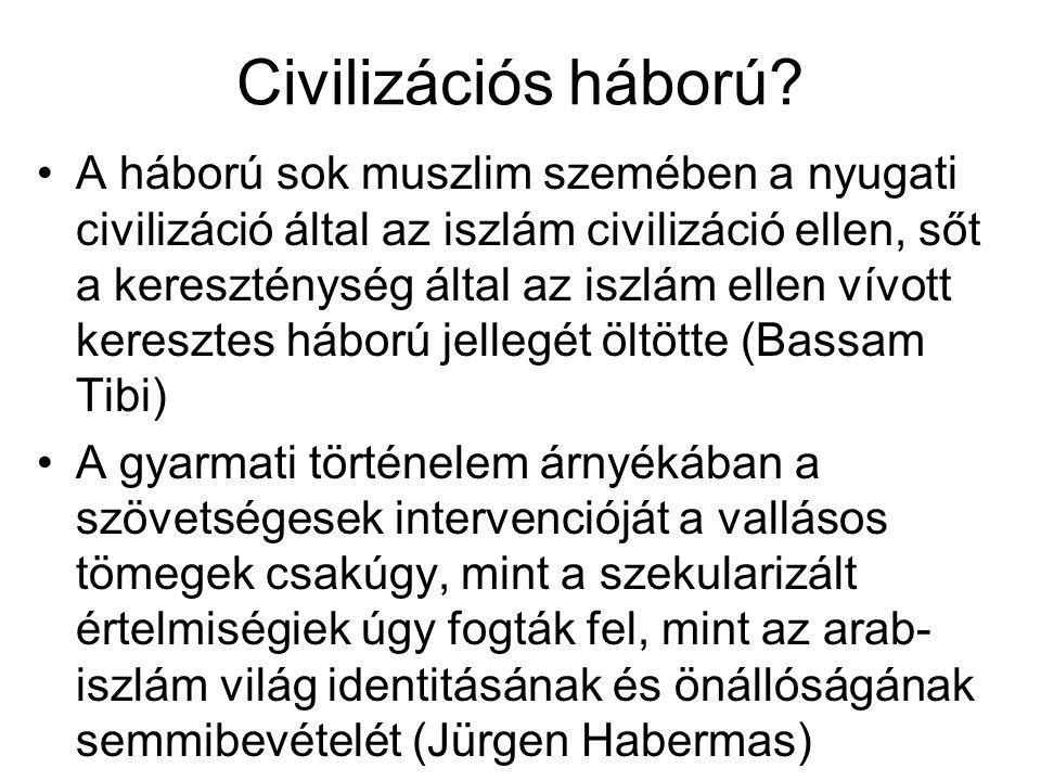 Civilizációs háború? A háború sok muszlim szemében a nyugati civilizáció által az iszlám civilizáció ellen, sőt a kereszténység által az iszlám ellen