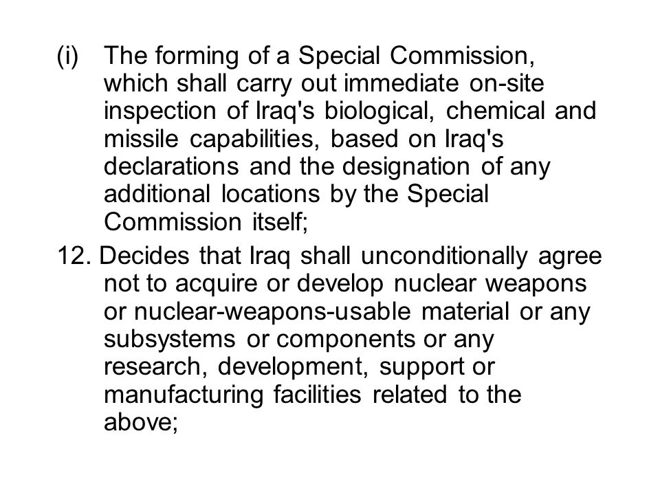 (i)The forming of a Special Commission, which shall carry out immediate on-site inspection of Iraq's biological, chemical and missile capabilities, ba