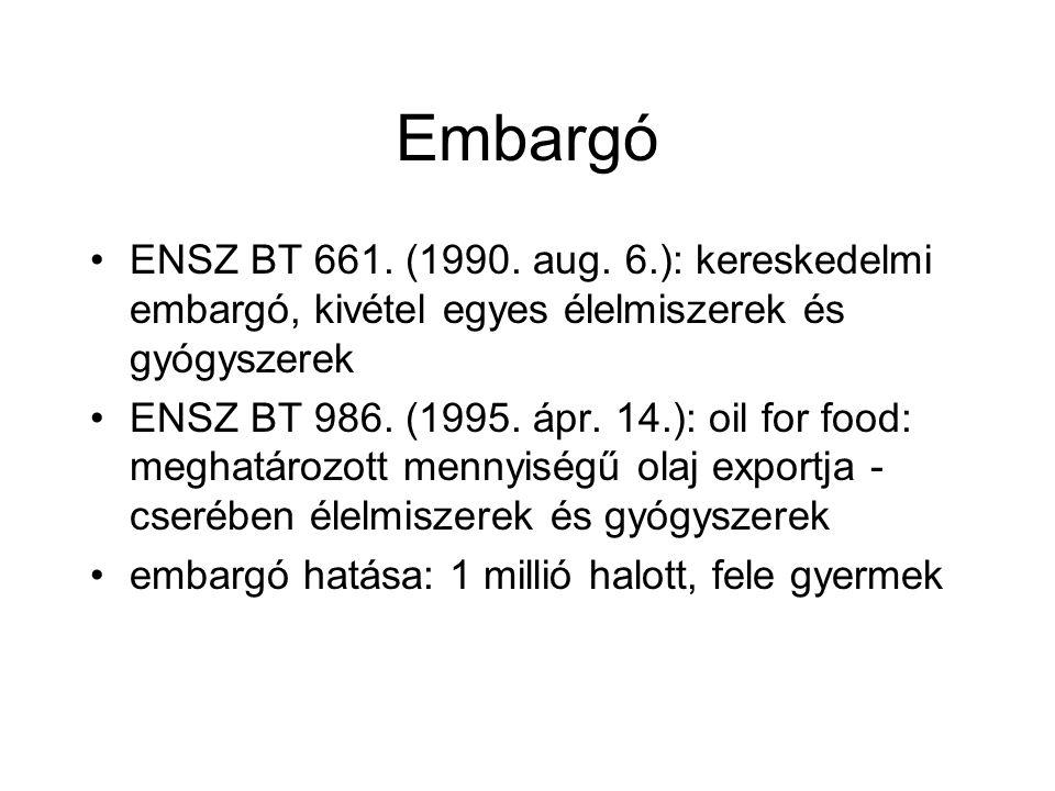 Embargó ENSZ BT 661. (1990. aug. 6.): kereskedelmi embargó, kivétel egyes élelmiszerek és gyógyszerek ENSZ BT 986. (1995. ápr. 14.): oil for food: meg