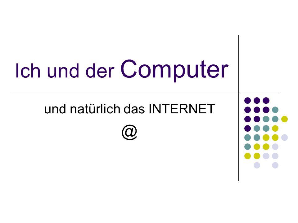 Ich und der Computer und natürlich das INTERNET @