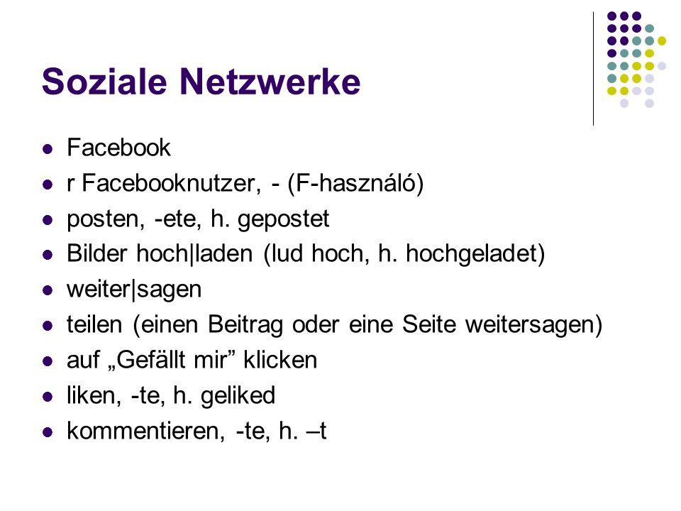 Soziale Netzwerke Facebook r Facebooknutzer, - (F-használó) posten, -ete, h.