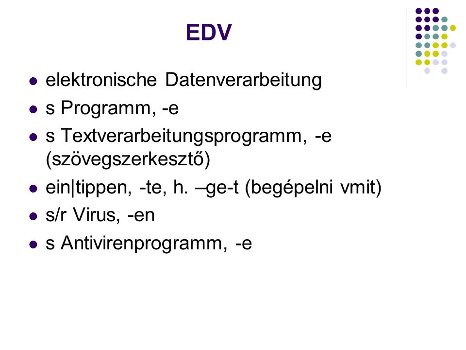 EDV elektronische Datenverarbeitung s Programm, -e s Textverarbeitungsprogramm, -e (szövegszerkesztő) ein|tippen, -te, h.