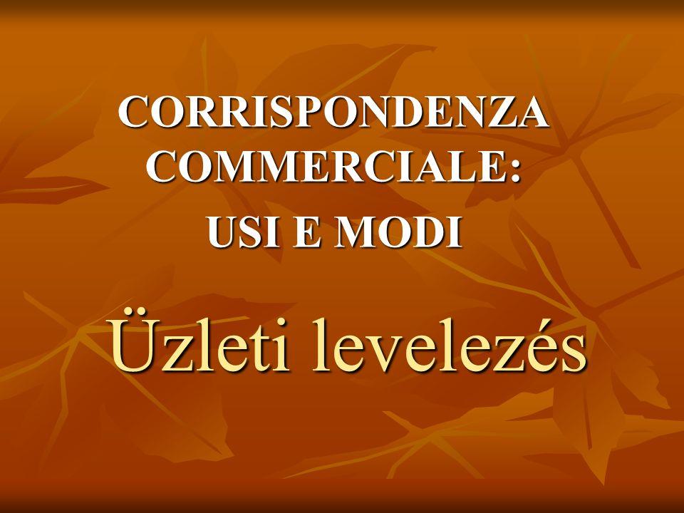 Üzleti levelezés CORRISPONDENZA COMMERCIALE: USI E MODI