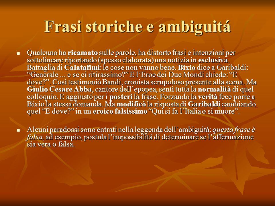 Frasi storiche e ambiguitá Qualcuno ha ricamato sulle parole, ha distorto frasi e intenzioni per sottolineare riportando (spesso elaborata) una notizi