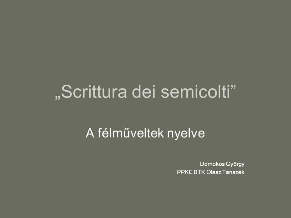 Scrittura dei semicolti A félműveltek nyelve Domokos György PPKE BTK Olasz Tanszék