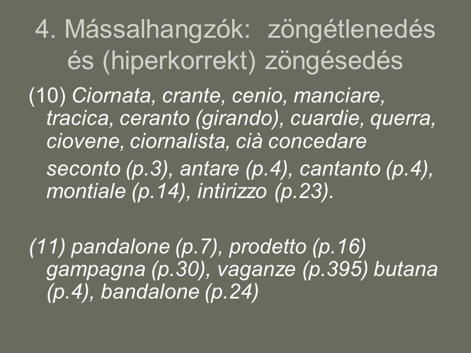 4. Mássalhangzók: zöngétlenedés és (hiperkorrekt) zöngésedés (10) Ciornata, crante, cenio, manciare, tracica, ceranto (girando), cuardie, querra, ciov
