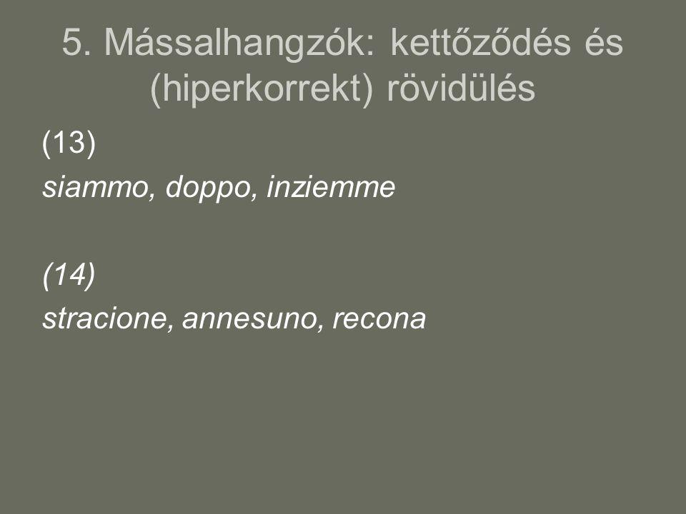5. Mássalhangzók: kettőződés és (hiperkorrekt) rövidülés (13) siammo, doppo, inziemme (14) stracione, annesuno, recona