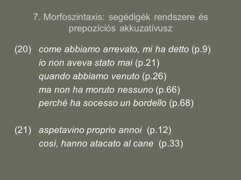 7. Morfoszintaxis: segédigék rendszere és prepozíciós akkuzatívusz (20) come abbiamo arrevato, mi ha detto (p.9) io non aveva stato mai (p.21) quando