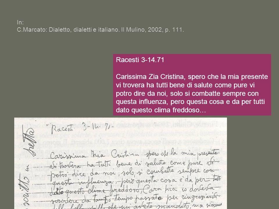 In: C.Marcato: Dialetto, dialetti e italiano. Il Mulino, 2002, p. 111. Racesti 3-14.71 Carissima Zia Cristina, spero che la mia presente vi trovera ha