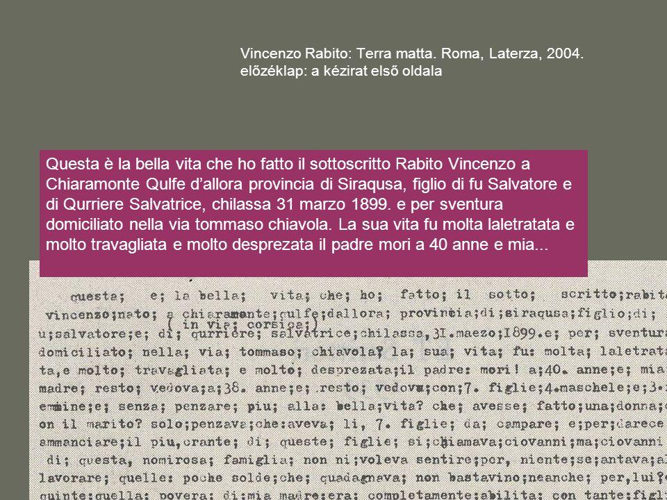 Vincenzo Rabito: Terra matta. Roma, Laterza, 2004. előzéklap: a kézirat első oldala Questa è la bella vita che ho fatto il sottoscritto Rabito Vincenz