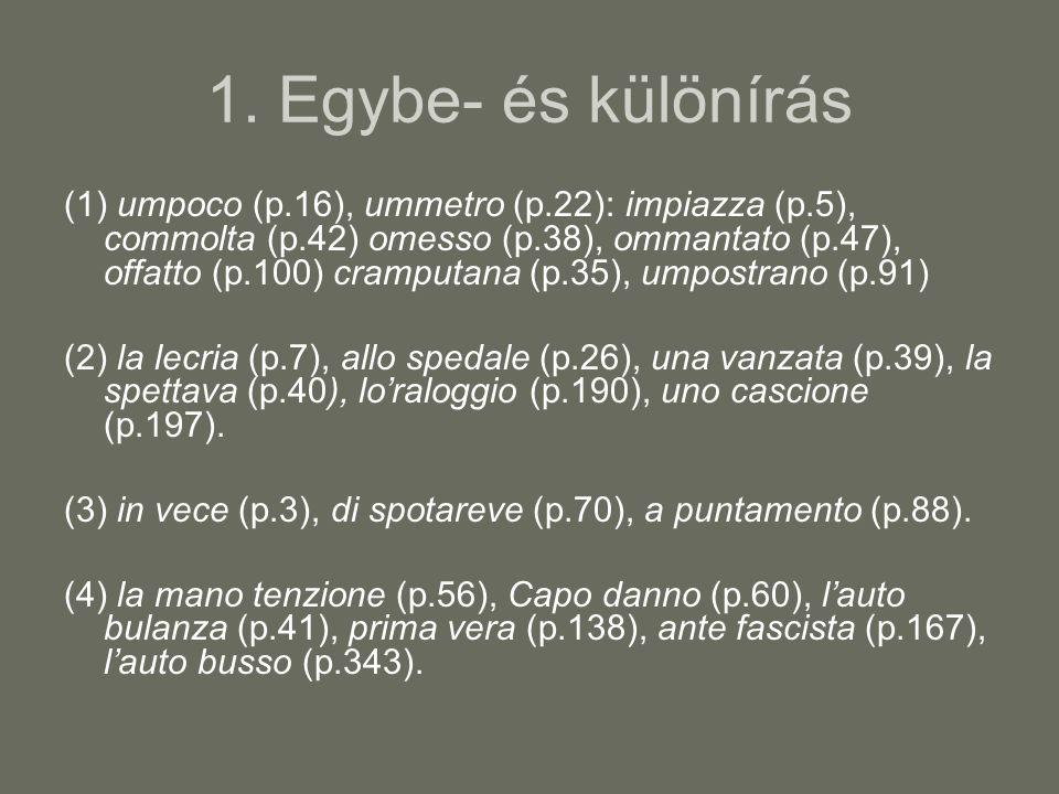 1. Egybe- és különírás (1) umpoco (p.16), ummetro (p.22): impiazza (p.5), commolta (p.42) omesso (p.38), ommantato (p.47), offatto (p.100) cramputana
