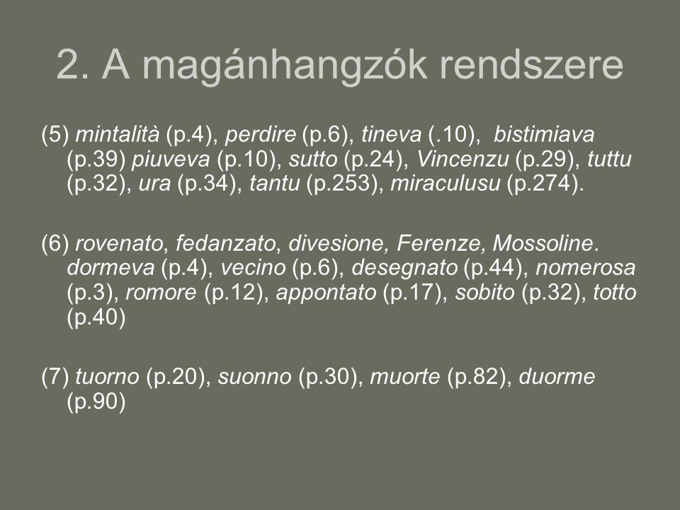 2. A magánhangzók rendszere (5) mintalità (p.4), perdire (p.6), tineva (.10), bistimiava (p.39) piuveva (p.10), sutto (p.24), Vincenzu (p.29), tuttu (